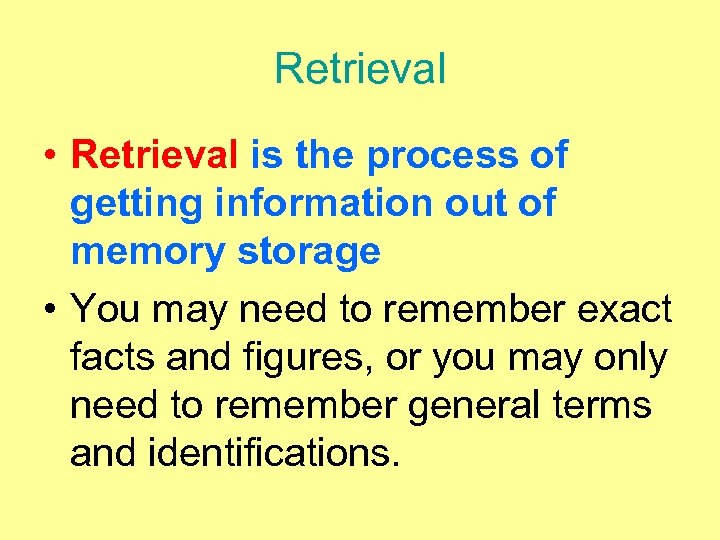 Retrieval • Retrieval is the process of getting information out of memory storage •