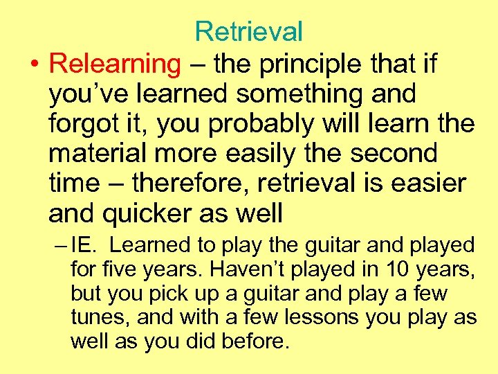 Retrieval • Relearning – the principle that if you've learned something and forgot it,