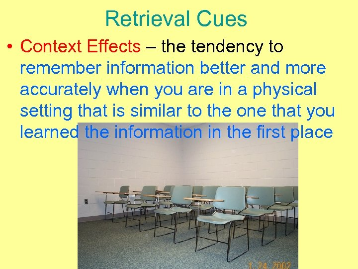 Retrieval Cues • Context Effects – the tendency to remember information better and more