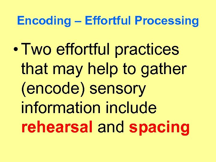 Encoding – Effortful Processing • Two effortful practices that may help to gather (encode)