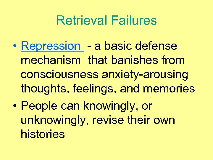 Retrieval Failures • Repression - a basic defense mechanism that banishes from consciousness anxiety-arousing