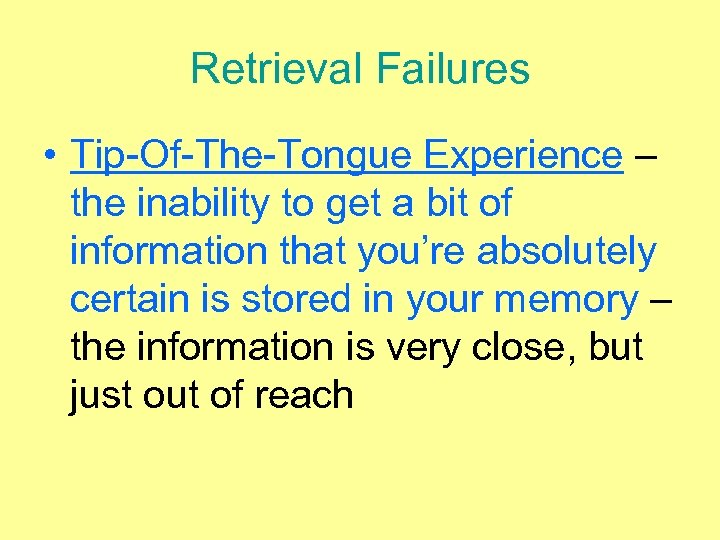 Retrieval Failures • Tip-Of-The-Tongue Experience – the inability to get a bit of information