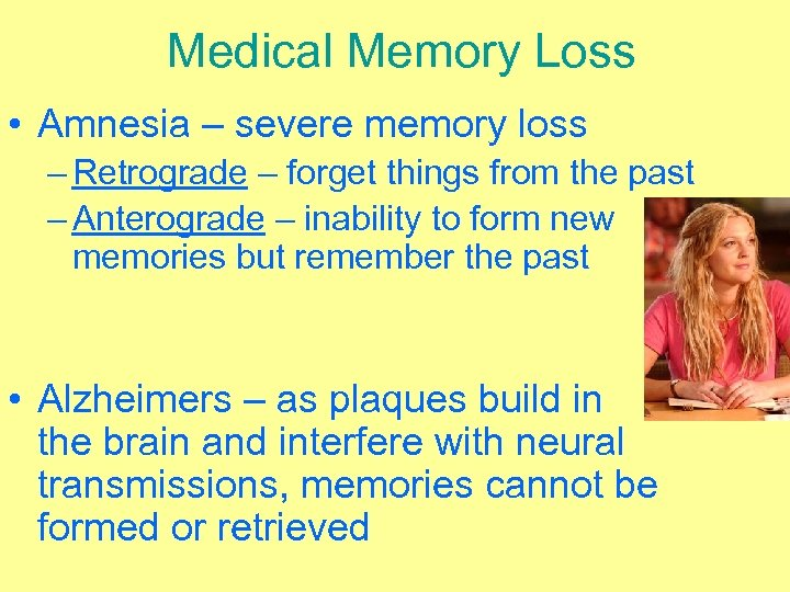 Medical Memory Loss • Amnesia – severe memory loss – Retrograde – forget things