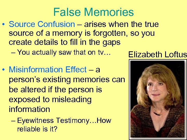 False Memories • Source Confusion – arises when the true source of a memory