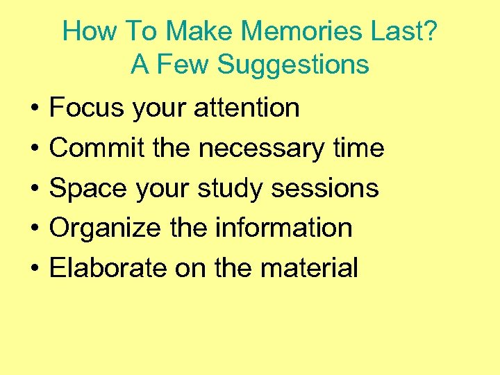 How To Make Memories Last? A Few Suggestions • • • Focus your attention
