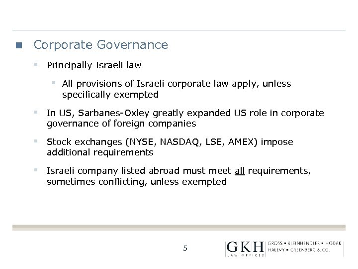 Corporate Governance § Principally Israeli law § All provisions of Israeli corporate law apply,