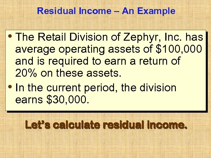 Residual Income – An Example • The Retail Division of Zephyr, Inc. has average