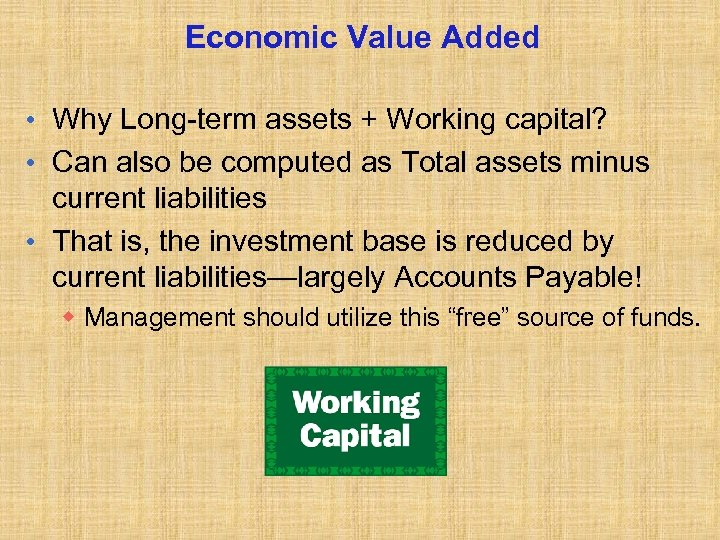 Economic Value Added • Why Long-term assets + Working capital? • Can also be