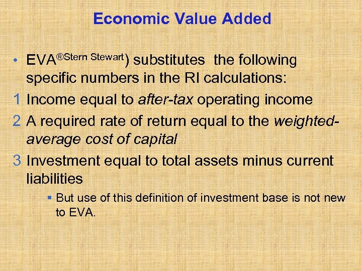 Economic Value Added • EVA®Stern Stewart) substitutes the following specific numbers in the RI