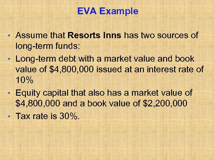 EVA Example • Assume that Resorts Inns has two sources of long-term funds: •