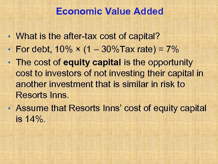 Economic Value Added • What is the after-tax cost of capital? • For debt,
