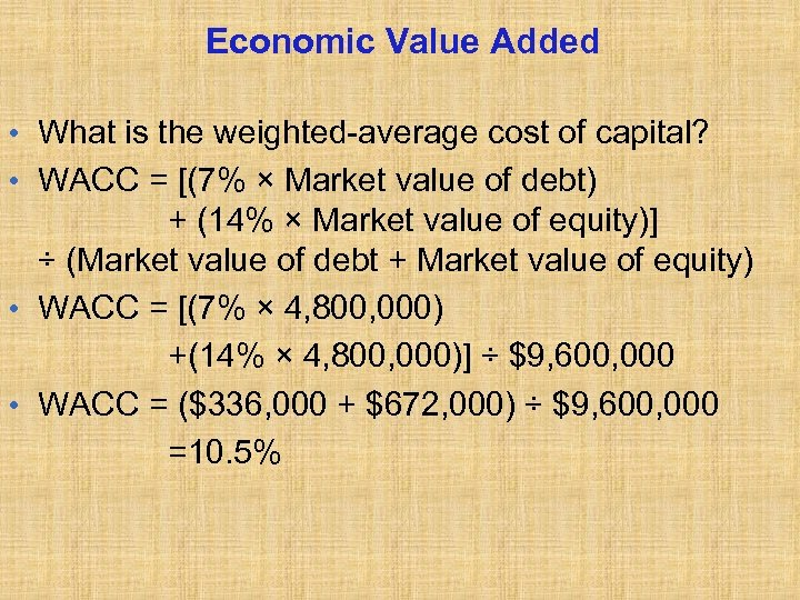 Economic Value Added • What is the weighted-average cost of capital? • WACC =