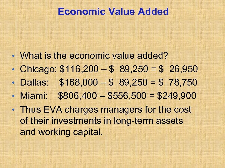 Economic Value Added • • • What is the economic value added? Chicago: $116,