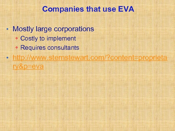 Companies that use EVA • Mostly large corporations w Costly to implement w Requires