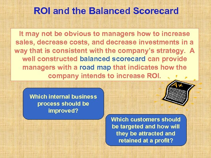 ROI and the Balanced Scorecard It may not be obvious to managers how to