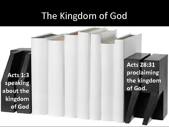 The Kingdom of God Acts 1: 3 speaking about the kingdom of God Acts