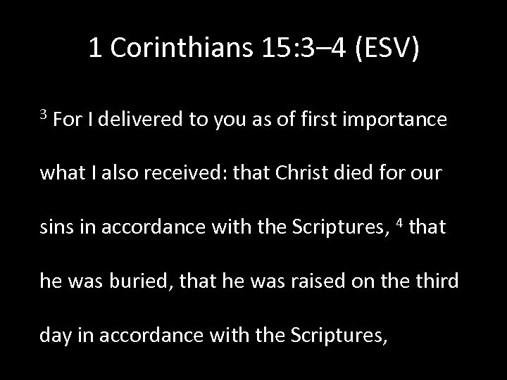 1 Corinthians 15: 3– 4 (ESV) 3 For I delivered to you as of