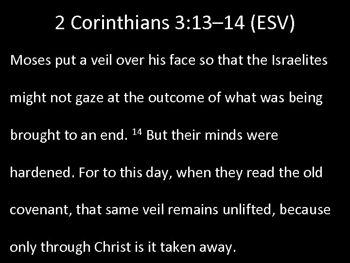 2 Corinthians 3: 13– 14 (ESV) Moses put a veil over his face so