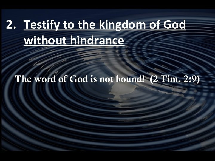 2. Testify to the kingdom of God without hindrance The word of God is