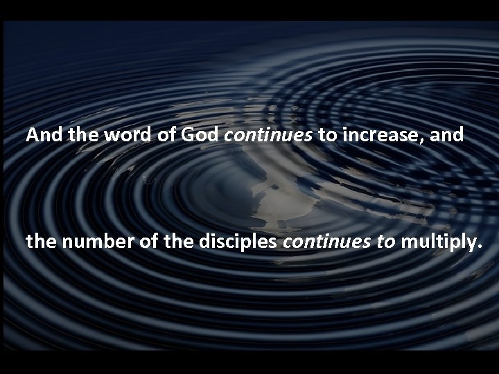And the word of God continues to increase, and the number of the disciples