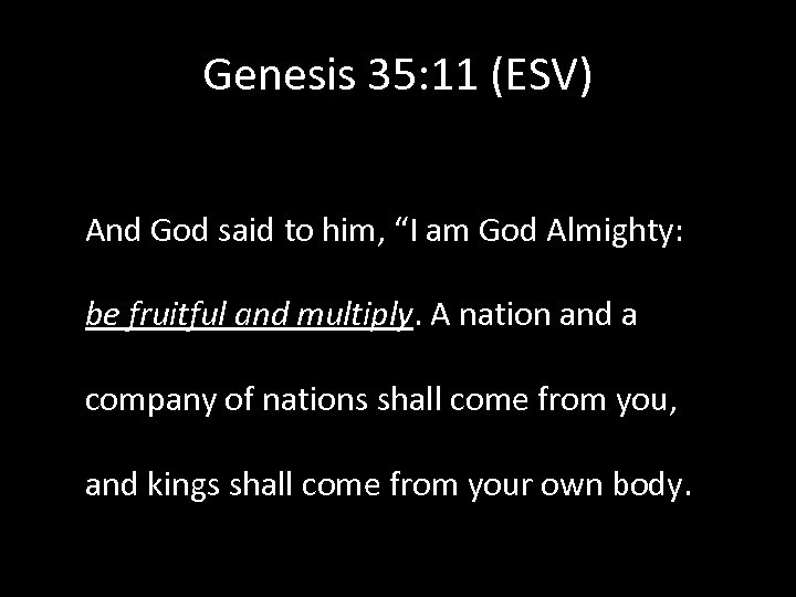 """Genesis 35: 11 (ESV) And God said to him, """"I am God Almighty: be"""