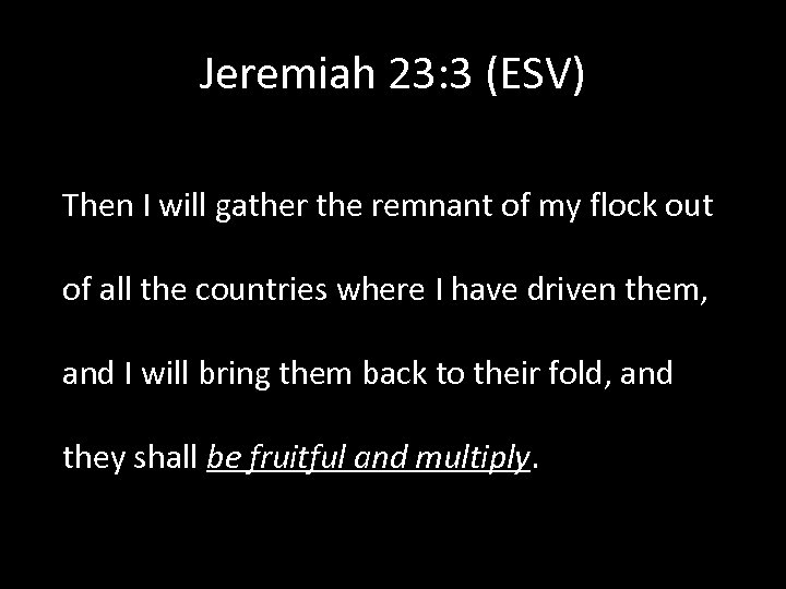 Jeremiah 23: 3 (ESV) Then I will gather the remnant of my flock out