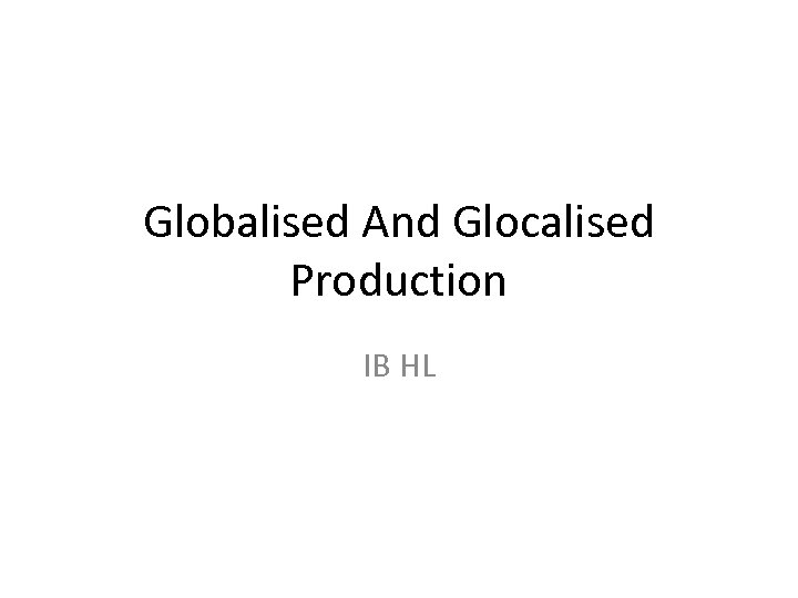 Globalised And Glocalised Production IB HL