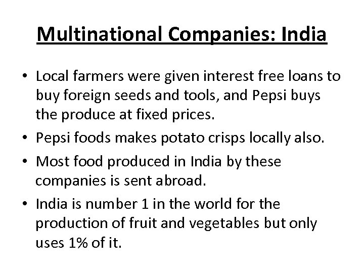 Multinational Companies: India • Local farmers were given interest free loans to buy foreign