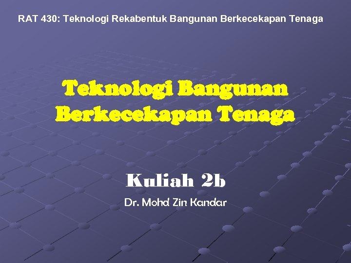 RAT 430: Teknologi Rekabentuk Bangunan Berkecekapan Tenaga Teknologi Bangunan Berkecekapan Tenaga Kuliah 2 b