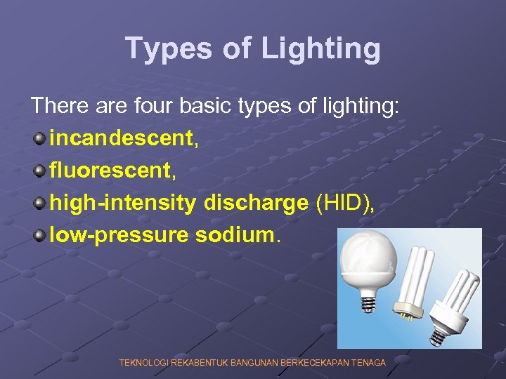 Types of Lighting There are four basic types of lighting: incandescent, fluorescent, high-intensity discharge