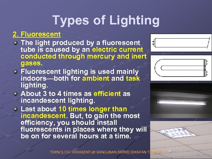 Types of Lighting 2. Fluorescent The light produced by a fluorescent tube is caused