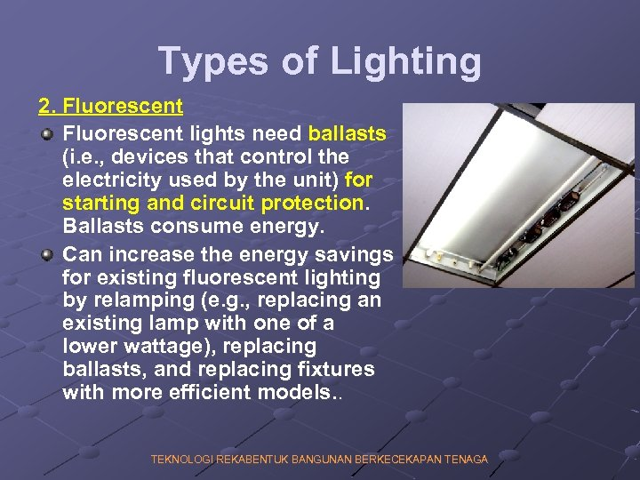 Types of Lighting 2. Fluorescent lights need ballasts (i. e. , devices that control