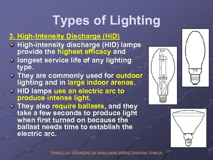 Types of Lighting 3. High-Intensity Discharge (HID) High-intensity discharge (HID) lamps provide the highest