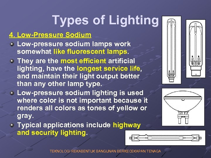Types of Lighting 4. Low-Pressure Sodium Low-pressure sodium lamps work somewhat like fluorescent lamps.