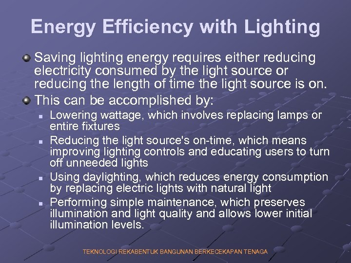 Energy Efficiency with Lighting Saving lighting energy requires either reducing electricity consumed by the