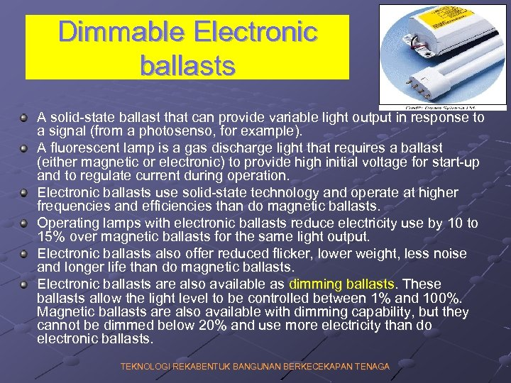 Dimmable Electronic ballasts A solid-state ballast that can provide variable light output in response