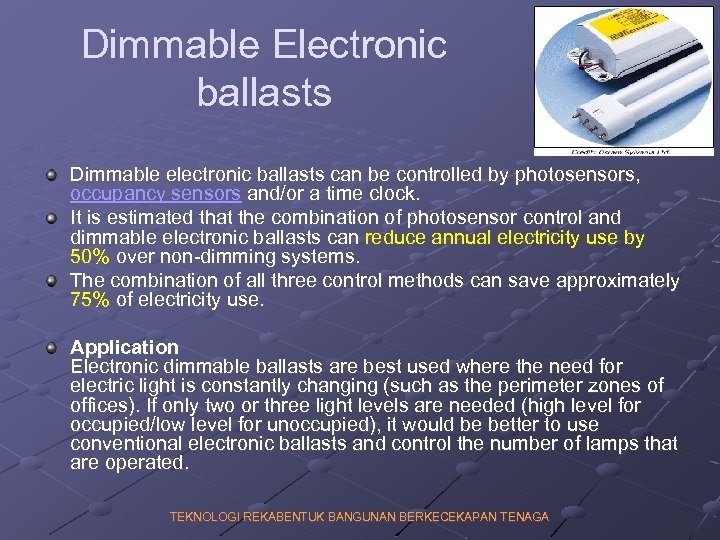 Dimmable Electronic ballasts Dimmable electronic ballasts can be controlled by photosensors, occupancy sensors and/or