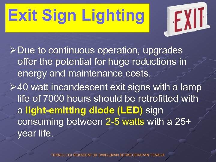 Exit Sign Lighting Ø Due to continuous operation, upgrades offer the potential for huge