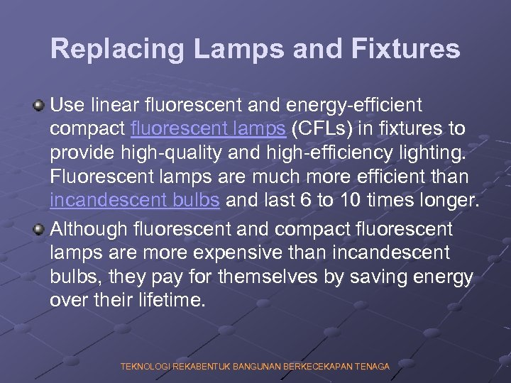 Replacing Lamps and Fixtures Use linear fluorescent and energy-efficient compact fluorescent lamps (CFLs) in