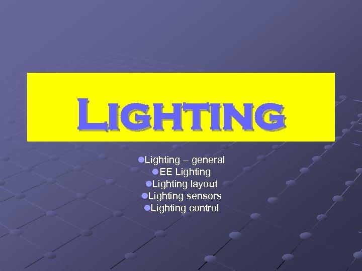Lighting l. Lighting – general l. EE Lighting layout l. Lighting sensors l. Lighting