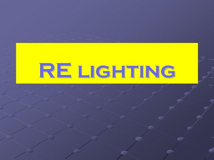 RE lighting