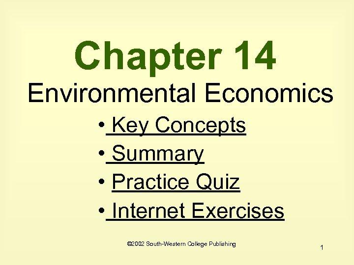 Chapter 14 Environmental Economics • Key Concepts • Summary • Practice Quiz • Internet