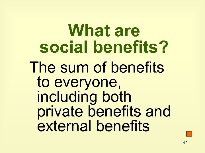 What are social benefits? The sum of benefits to everyone, including both private benefits