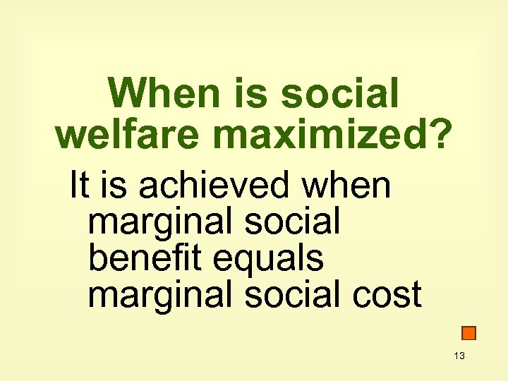When is social welfare maximized? It is achieved when marginal social benefit equals marginal