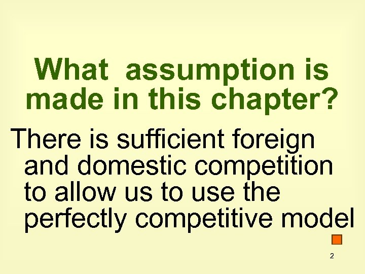 What assumption is made in this chapter? There is sufficient foreign and domestic competition
