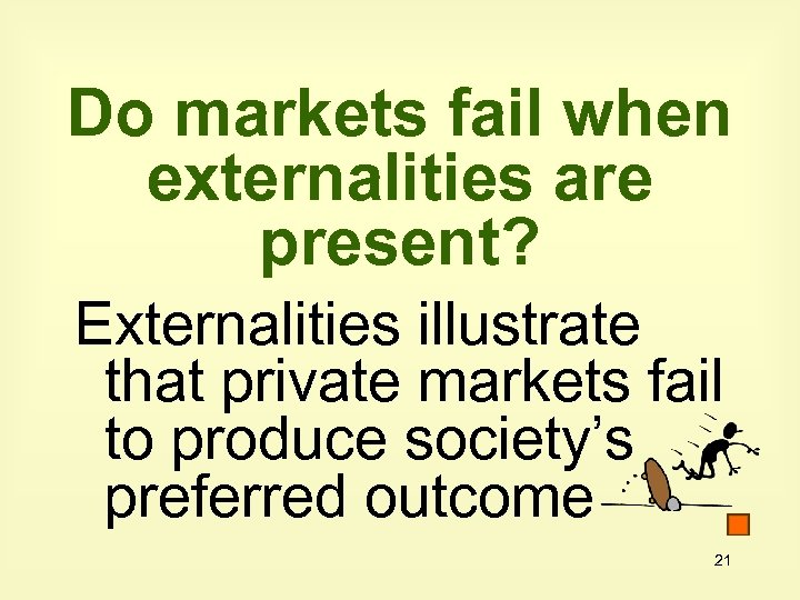 Do markets fail when externalities are present? Externalities illustrate that private markets fail to