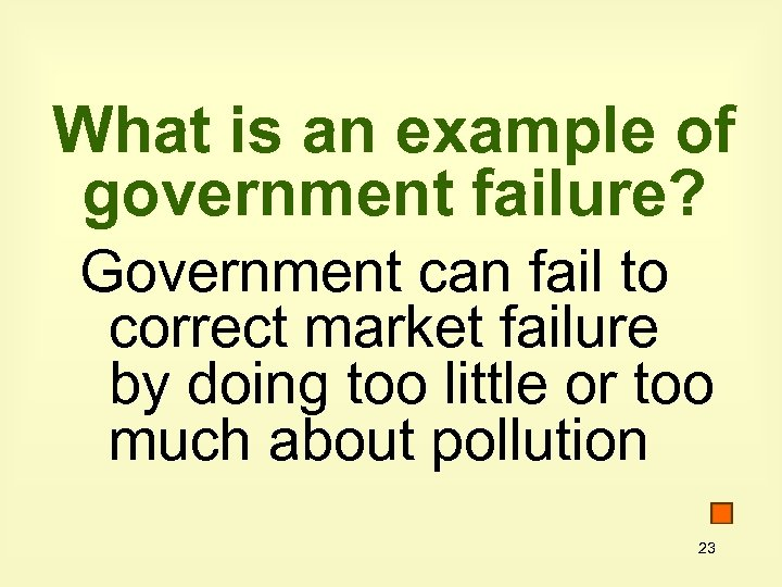 What is an example of government failure? Government can fail to correct market failure