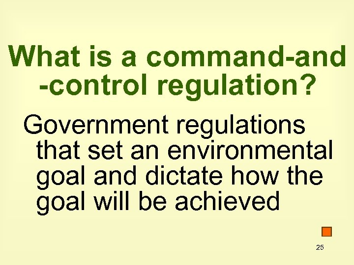 What is a command-and -control regulation? Government regulations that set an environmental goal and