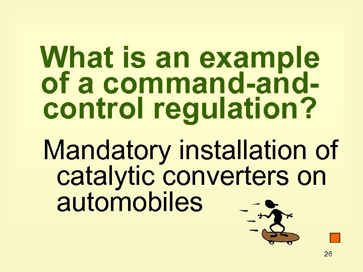What is an example of a command-andcontrol regulation? Mandatory installation of catalytic converters on