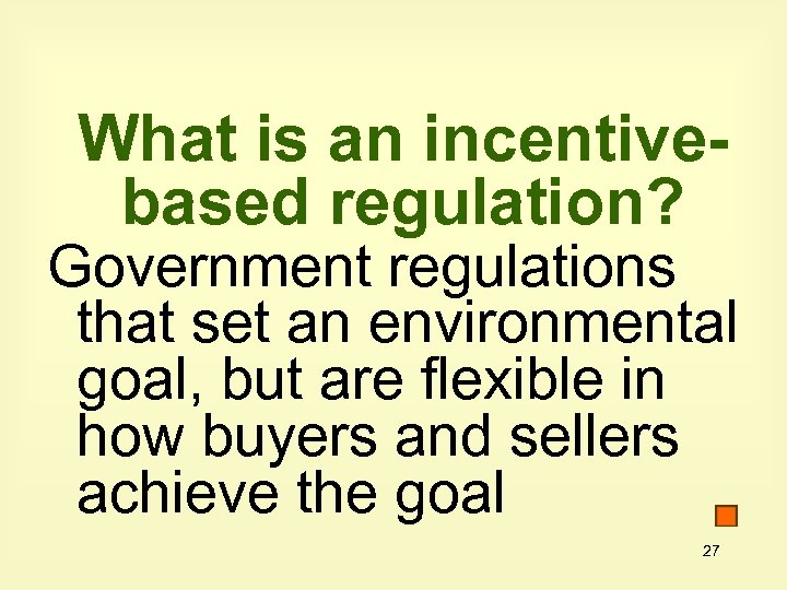 What is an incentivebased regulation? Government regulations that set an environmental goal, but are